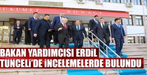 Bakan Yardımcısı Erdil Tunceli'de İncelemelerde Bulundu