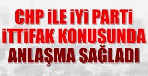 CHP İLE İYİ PARTİ İTTİFAK KONUSUNDA ANLAŞMA SAĞLADI!