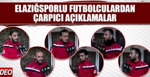 Elazığsporlu Futbolcular Çarpıcı Açıklamalarda Bulundular