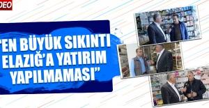 """""""En Büyük Sıkıntı Elazığ'a Yatırım Yapılmaması"""""""