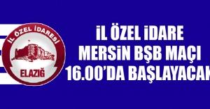 İl Özel İdare-Mersin BŞB Maçı 16.00'da Başlayacak