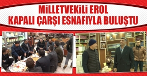 Milletvekili Erol, Kapalı Çarşı Esnafıyla Buluştu