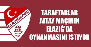 Taraftarlar Altay Maçını Elazığ'da İstiyor