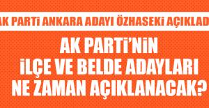 AK Parti'nin ilçe ve belde adayları ne zaman açıklanacak?