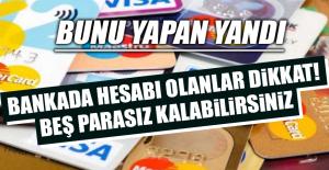 BANKADA HESABI OLANLAR DİKKAT!