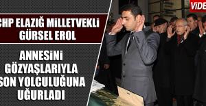 CHP Elazığ Milletvekili Gürsel Erol Annesini Gözyaşlarıyla Son Yolculuğuna Uğurladı