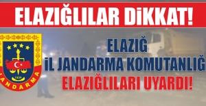 Elazığ İl Jandarma Komutanlığı Elazığlıları Uyardı!