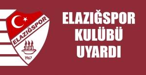 Elazığspor Kulübü Uyardı