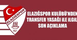 Elazığspor Kulübü'nden Transfer Yasağı İle İlgili Son Açıklama