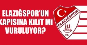 Elazığspor'un Kapısına Kilit Mi Vuruluyor?