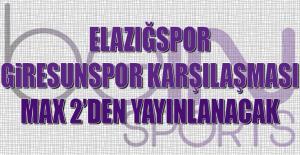 Elazığspor'un Maçı Max 2'den Yayınlanacak