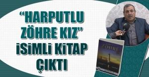 """""""Harputlu Zöhre Kız"""" İsimli Kitap Çıktı"""
