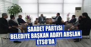 Saadet Partisi Belediye Başkan Adayı Arslan, ETSO'da