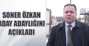 Soner Özkan, Aday Adaylığını Açıkladı