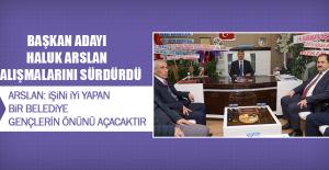 Başkan Adayı Arslan, Çalışmalarını Sürdürdü