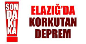 ELAZIĞ'DA KORKUTAN DEPREM MEYDANA GELDİ