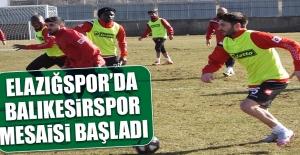 Elazığspor'da Balıkesirspor Mesaisi Başladı