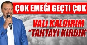 Vali Kaldırım: Tahtayı Kırdık