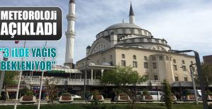"""""""3 İLDE YAĞIŞ BEKLENİYOR"""""""