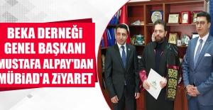 BEKA Derneği Genel Başkanı Alpay'dan, MÜBİAD'A Ziyaret