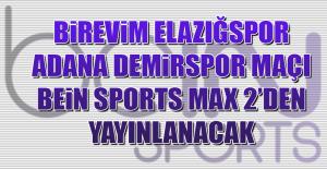 Birevim Elazığspor-Adana Demirspor Maçı Bein Max 2'den Yayınlanacak