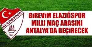 Birevim Elazığspor, Mili Maç Arasını Antalya'da Geçirecek