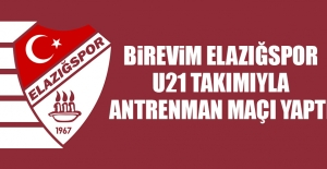 Birevim Elazığspor, U21 Takımıyla Antrenman Maçı Yaptı
