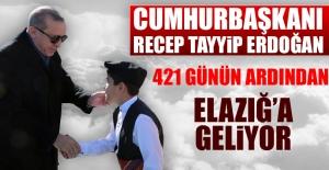 Cumhurbaşkanı Erdoğan 421 Gün Sonra Elazığ'a Geliyor