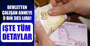 Devletten çalışan anneye 9 bin 385 lira!