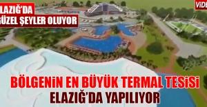 Elazığ'a Bölgenin En Büyük Termal...