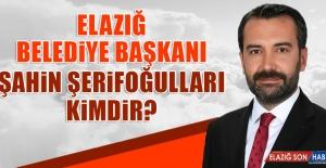 Elazığ Belediye Başkanı Şahin...