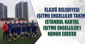 Elazığ Belediyesi İşitme Engelliler, İstanbul Kartal İşitme Engelliler'i Konuk Edecek