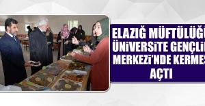 Elazığ Müftülüğü Üniversite Gençlik Merkezi'nde Kermes Açtı