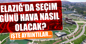 Elazığ'da Seçim Günü Hava Nasıl Olacak?