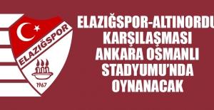 Elazığspor-Altınordu Karşılaşması, Osmanlı Stadyumu'nda Oynanacak