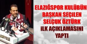 Elazığspor Kulübüne Başkan Seçilen Selçuk Öztürk İlk Açıklamasını Yaptı