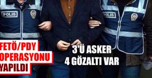 FETÖ/PDY Operasyonu Yapıldı, 3'ü Asker 4 Gözaltı Var