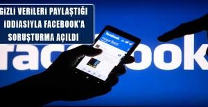 Gizli Verileri Paylaştığı İddiasıyla Facebook'a Soruşturma Açıldı