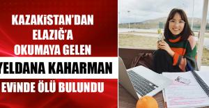 Kazakistan'dan Elazığ'a Okumaya Gelen Yeldana Kaharman Evinde Ölü Bulundu