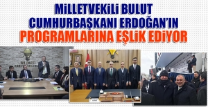 Milletvekili Bulut Cumhurbaşkanı Erdoğan'ın Programlarına Eşlik Ediyor