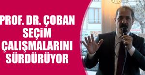 Prof. Dr. Çoban'ın Seçim Çalışmaları Devam Ediyor