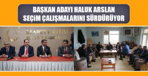 Saadet Partisi Belediye Başkan Adayı Haluk Arslan Seçim Çalışmalarına Devam Ediyor