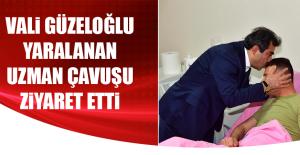 Vali Güzeloğlu, Yaralanan Uzman Çavuşu...