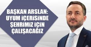Başkan Arslan: Uyum İçerisinde Şehrimiz İçin Çalışacağız