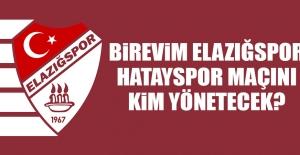 Birevim Elazığspor-Hatayspor Maçını Kim Yönetecek?