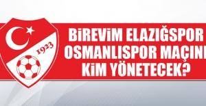 Birevim Elazığspor - Osmanlıspor Maçını Kim Yönetecek?
