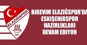 Birevim Elazığspor'da Eskişehirspor Hazırlıkları Devam Ediyor