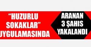 """Elazığ'da """"Huzurlu Sokaklar"""" Uygulamasında Aranan 3 Şahıs Yakalandı"""