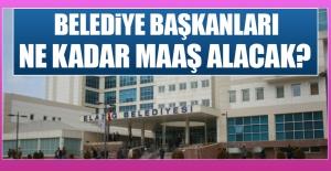 Elazığ'daki Belediye Başkanları Ne Kadar Maaş Alacak