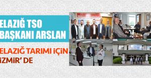 Elazığ TSO Başkanı Arslan Elazığ Tarımı İçin İzmir'de